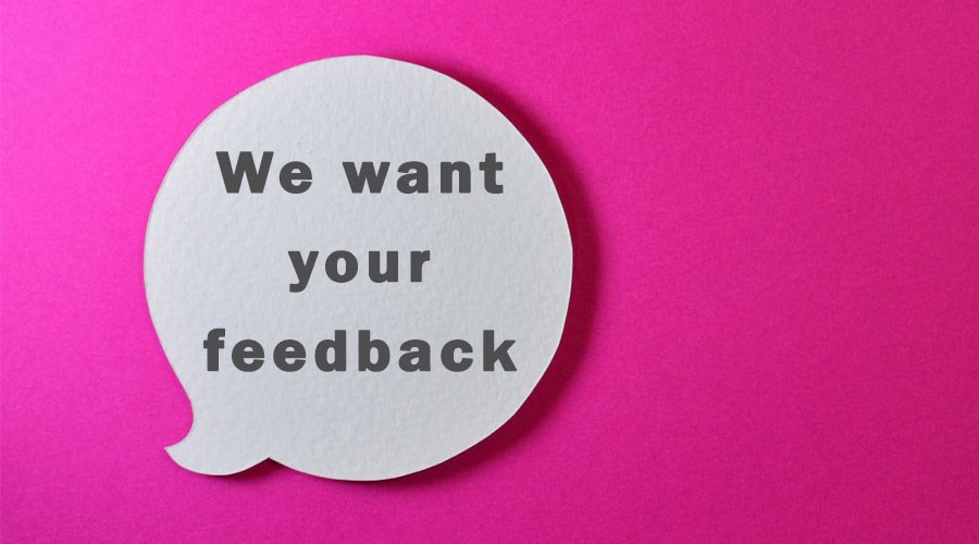 """Speech bubble with the words """"We want your feedback"""""""